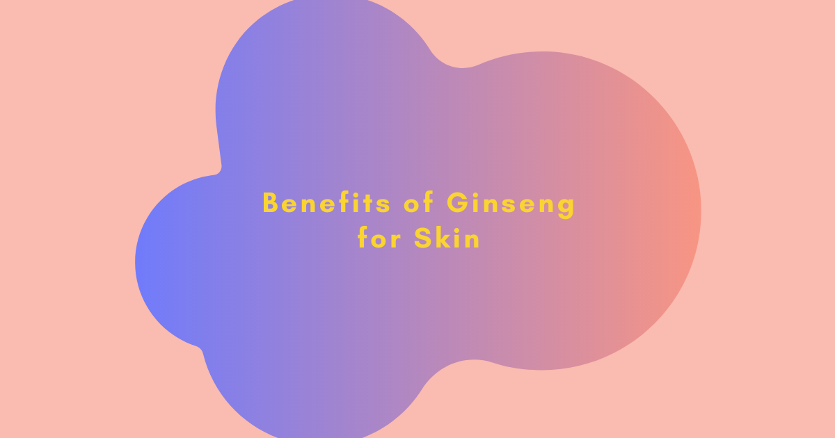 Benefits of Ginseng for Skin – THE YESSTYLIST - Asian Fashion Blog