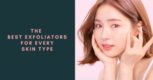 The Best Exfoliators for Every Skin Type – THE YESSTYLIST - Asian Fashion Blog