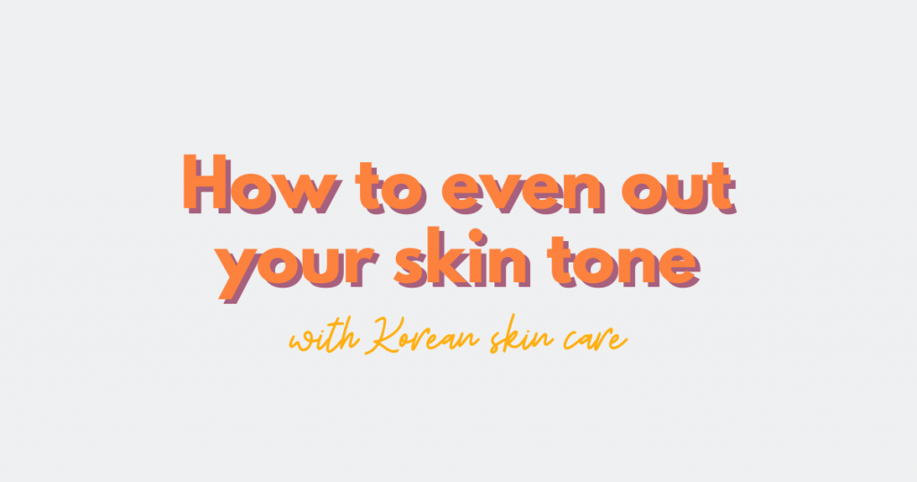 Chapter 37: How to Even Out Your Skin Tone with Korean Skin Care – THE YESSTYLIST - Asian Fashion Blog