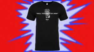 """Of Course """"Will You Shut Up, Man?"""" Is Already a T-Shirt"""